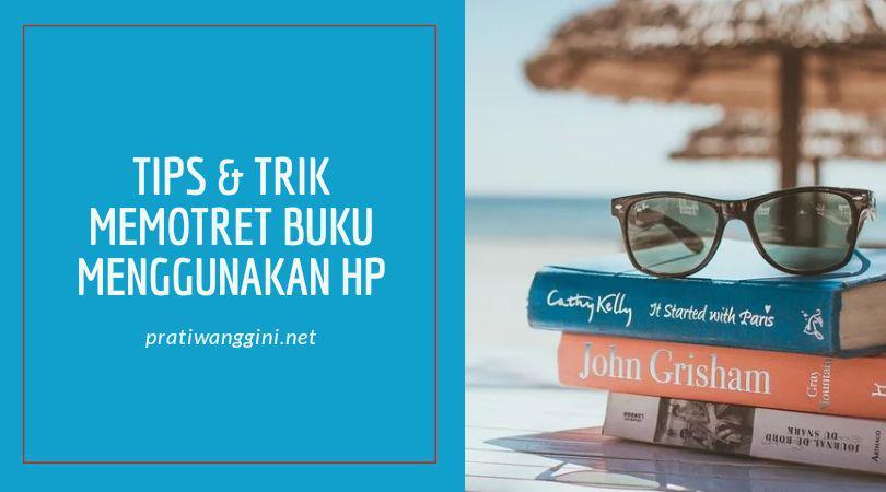 Tips Dan Trik Memotret Buku Menggunakan Hp