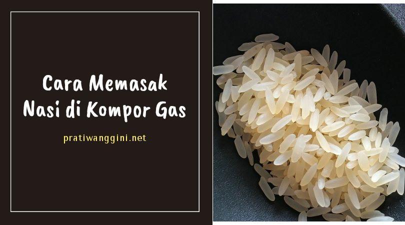 cara memasak nasi di kompor gas